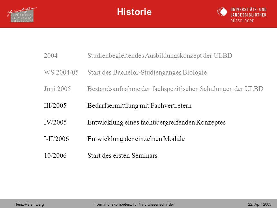 Heinz-Peter Berg Informationskompetenz für Naturwissenschaftler 22. April 2009 Historie 2004Studienbegleitendes Ausbildungskonzept der ULBD WS 2004/05