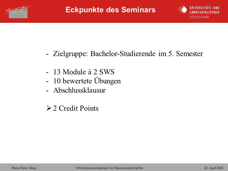 Heinz-Peter Berg Informationskompetenz für Naturwissenschaftler 22. April 2009 -Zielgruppe: Bachelor-Studierende im 5. Semester -13 Module à 2 SWS -10