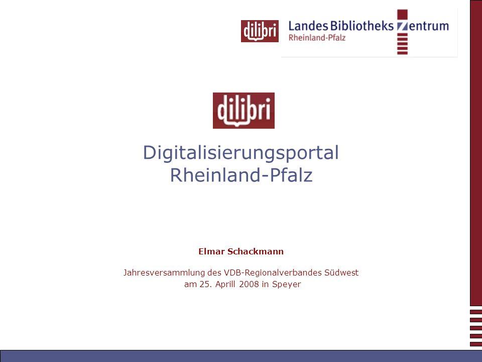 Digitalisierungsportal Rheinland-Pfalz Elmar Schackmann Jahresversammlung des VDB-Regionalverbandes Südwest am 25.