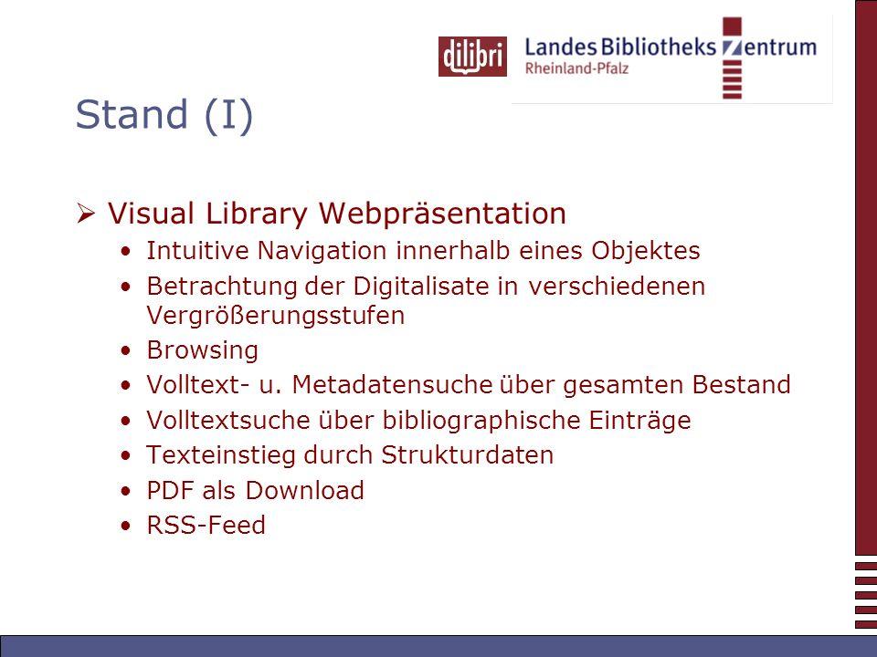 Stand (I) Visual Library Webpräsentation Intuitive Navigation innerhalb eines Objektes Betrachtung der Digitalisate in verschiedenen Vergrößerungsstufen Browsing Volltext- u.