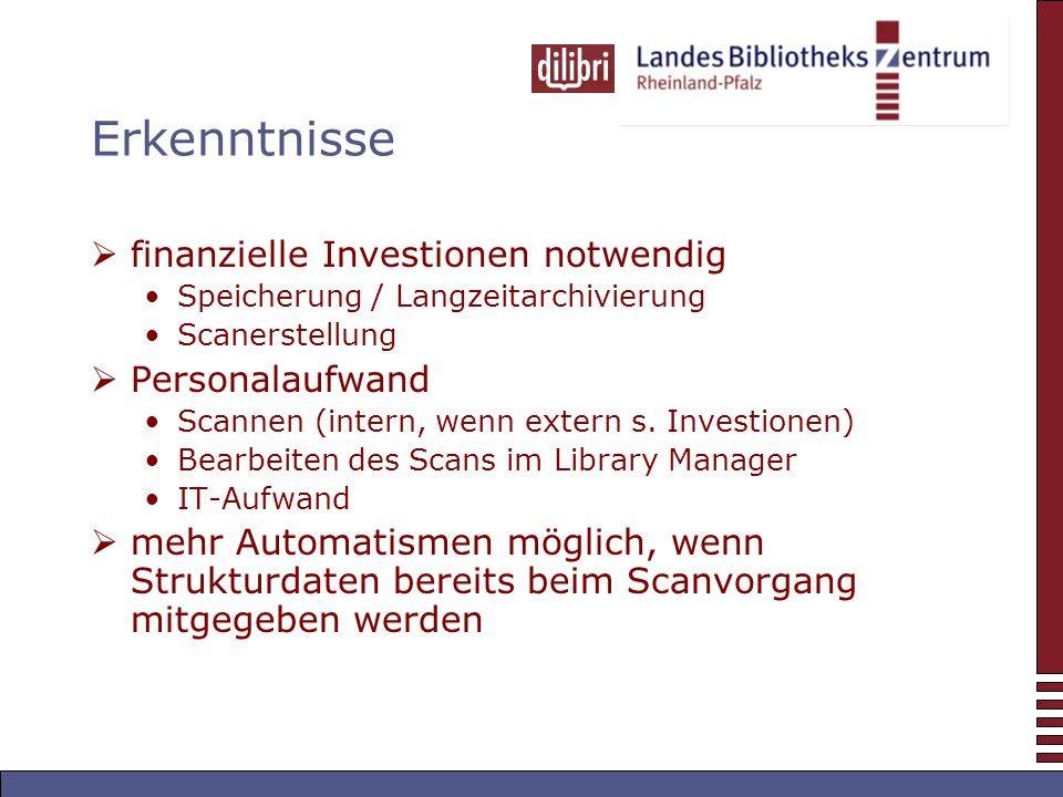 Erkenntnisse finanzielle Investionen notwendig Speicherung / Langzeitarchivierung Scanerstellung Personalaufwand Scannen (intern, wenn extern s.