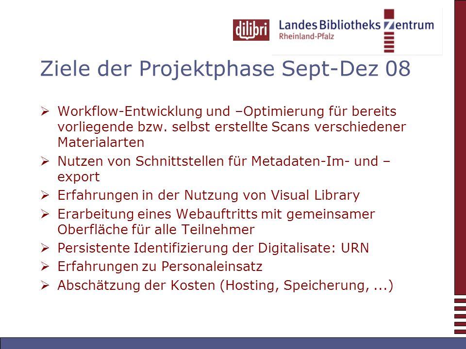 Ziele der Projektphase Sept-Dez 08 Workflow-Entwicklung und –Optimierung für bereits vorliegende bzw.