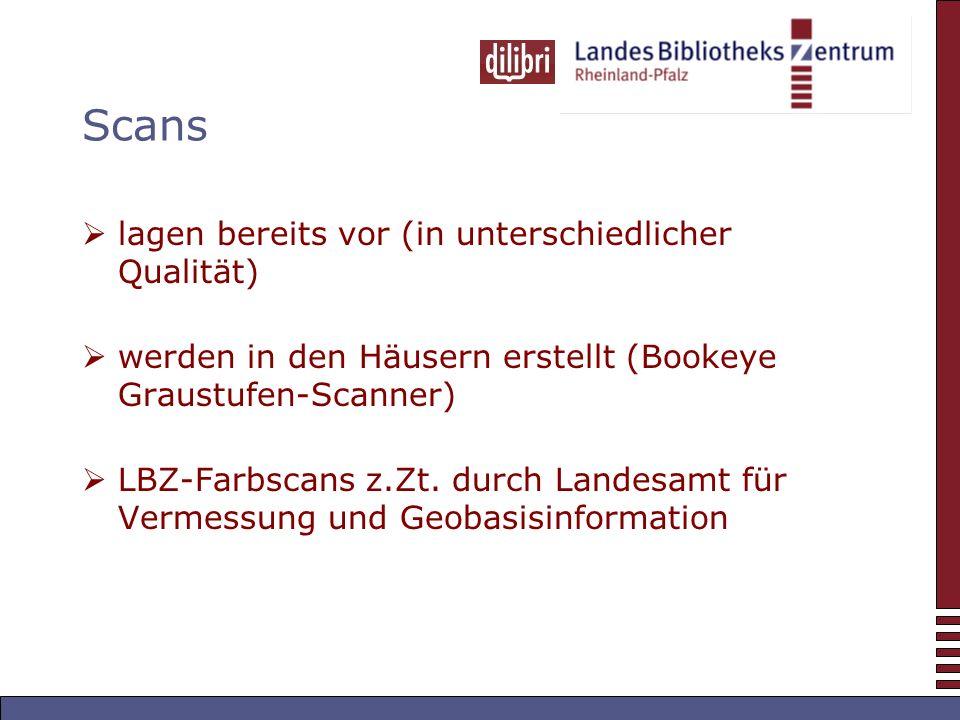 Scans lagen bereits vor (in unterschiedlicher Qualität) werden in den Häusern erstellt (Bookeye Graustufen-Scanner) LBZ-Farbscans z.Zt.