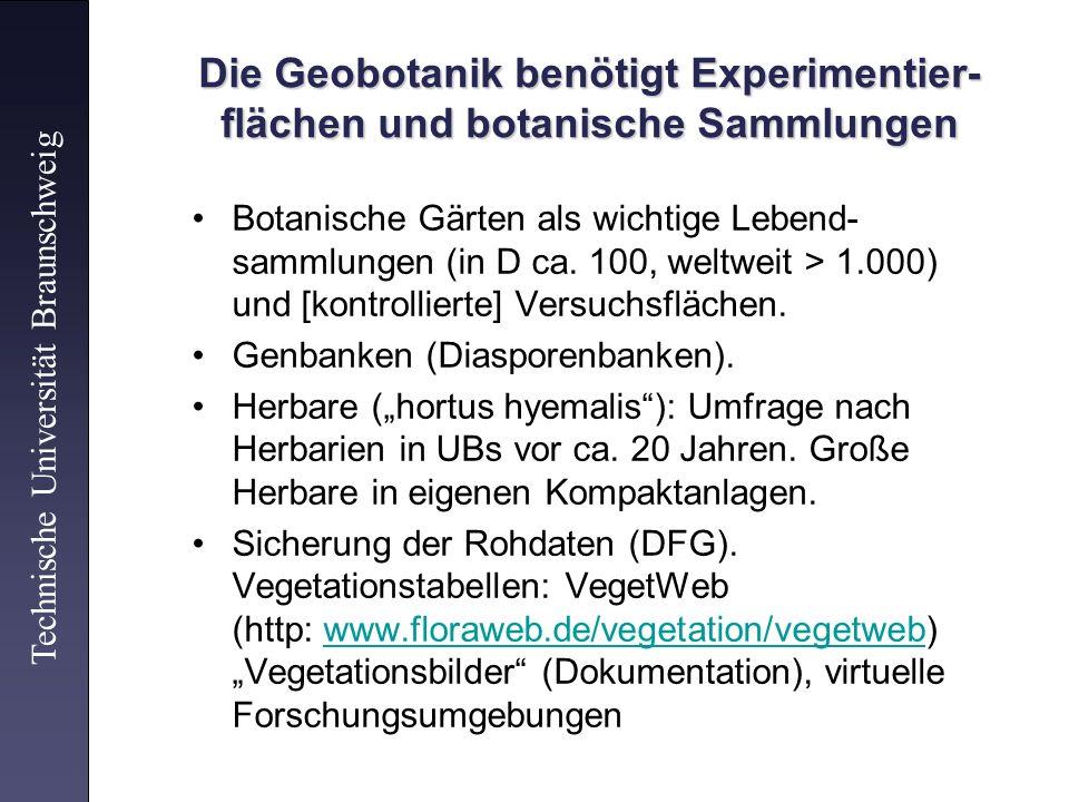 Die Geobotanik benötigt Experimentier- flächen und botanische Sammlungen Botanische Gärten als wichtige Lebend- sammlungen (in D ca. 100, weltweit > 1
