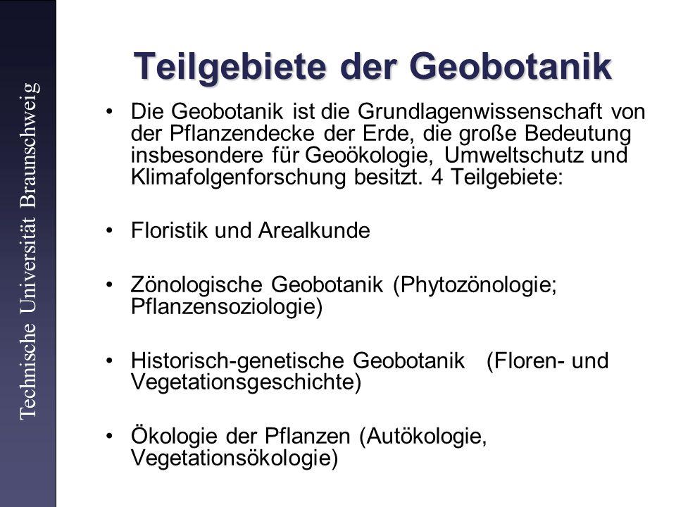 Teilgebiete der Geobotanik Die Geobotanik ist die Grundlagenwissenschaft von der Pflanzendecke der Erde, die große Bedeutung insbesondere für Geoökolo
