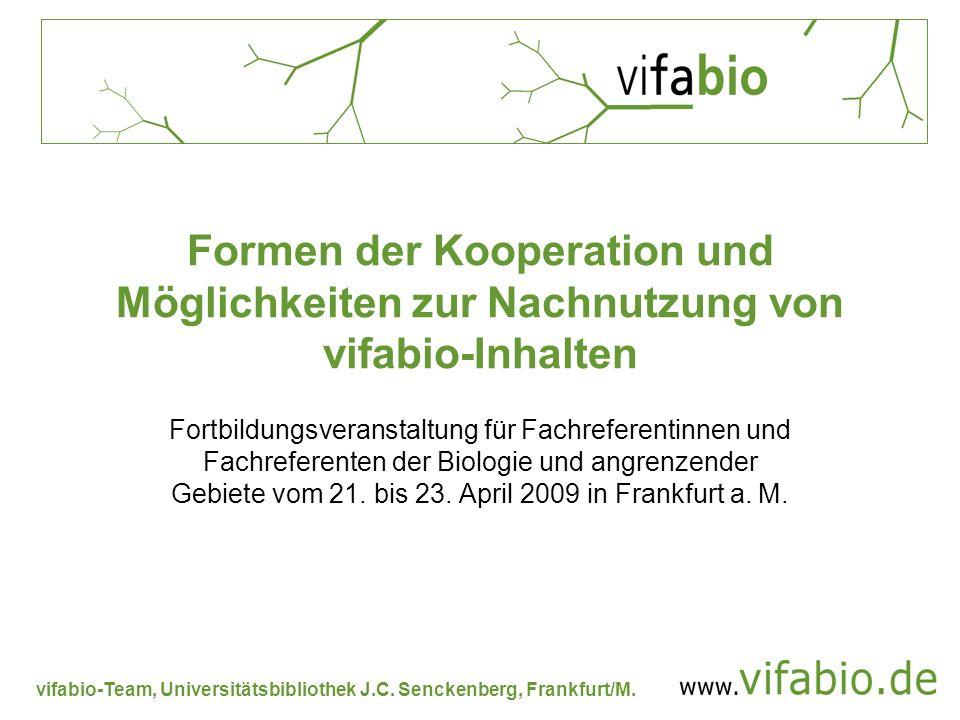 vifabio-Team, Universitätsbibliothek J.C. Senckenberg, Frankfurt/M. Formen der Kooperation und Möglichkeiten zur Nachnutzung von vifabio-Inhalten Fort