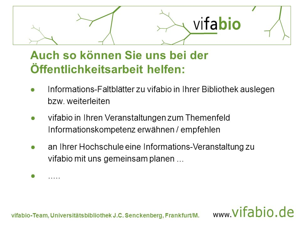 vifabio-Team, Universitätsbibliothek J.C. Senckenberg, Frankfurt/M. Auch so können Sie uns bei der Öffentlichkeitsarbeit helfen: Informations-Faltblät