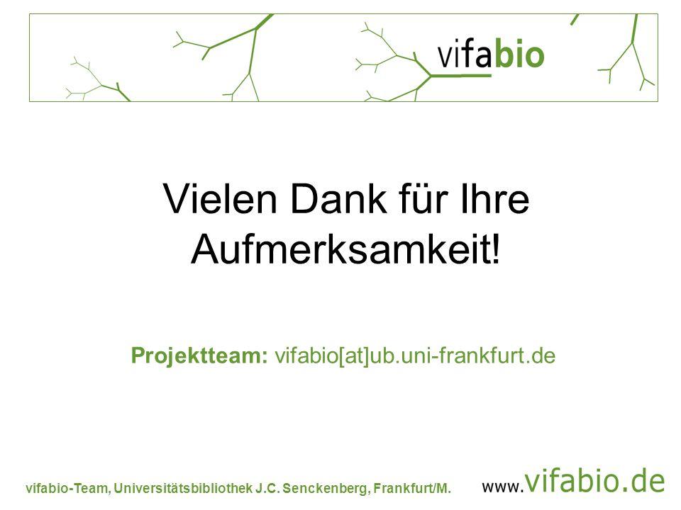 vifabio-Team, Universitätsbibliothek J.C. Senckenberg, Frankfurt/M. Vielen Dank für Ihre Aufmerksamkeit! Projektteam: vifabio[at]ub.uni-frankfurt.de