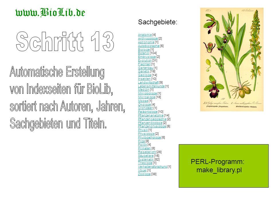 PERL-Programm: make_library.pl AnatomieAnatomie [4] Anthropologie [2] Astronomie [1] Autobiographie [5] Biologie [1] Botanik [104] Embryologie [2] Evo