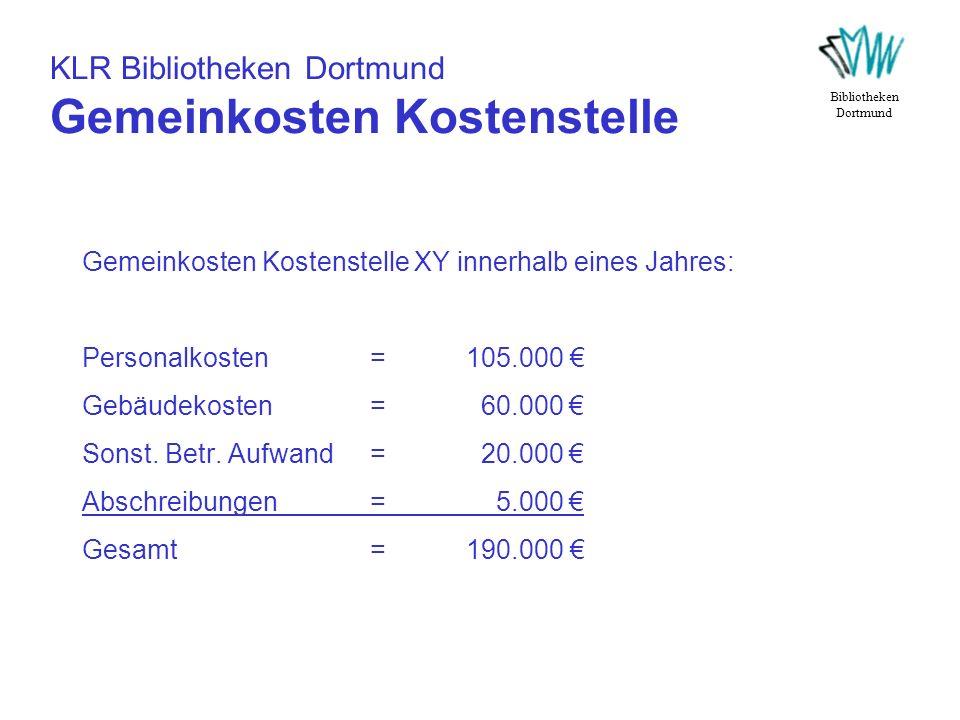 KLR Bibliotheken Dortmund Gemeinkosten Kostenstelle Gemeinkosten Kostenstelle XY innerhalb eines Jahres: Personalkosten=105.000 Gebäudekosten= 60.000