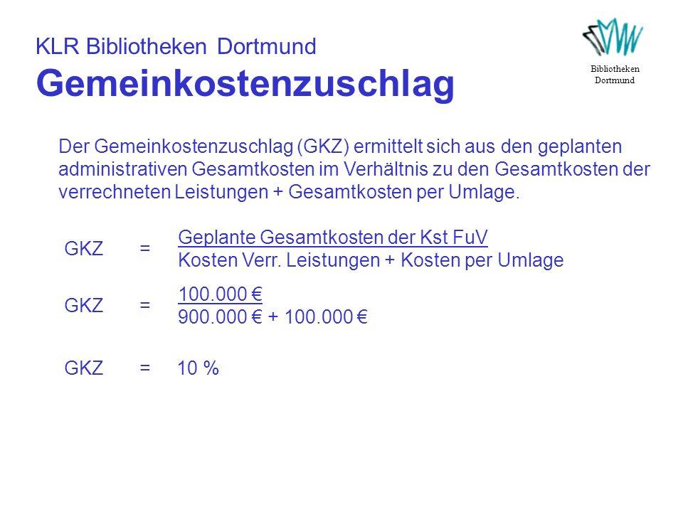 KLR Bibliotheken Dortmund Gemeinkostenzuschlag Bibliotheken Dortmund Der Gemeinkostenzuschlag (GKZ) ermittelt sich aus den geplanten administrativen G