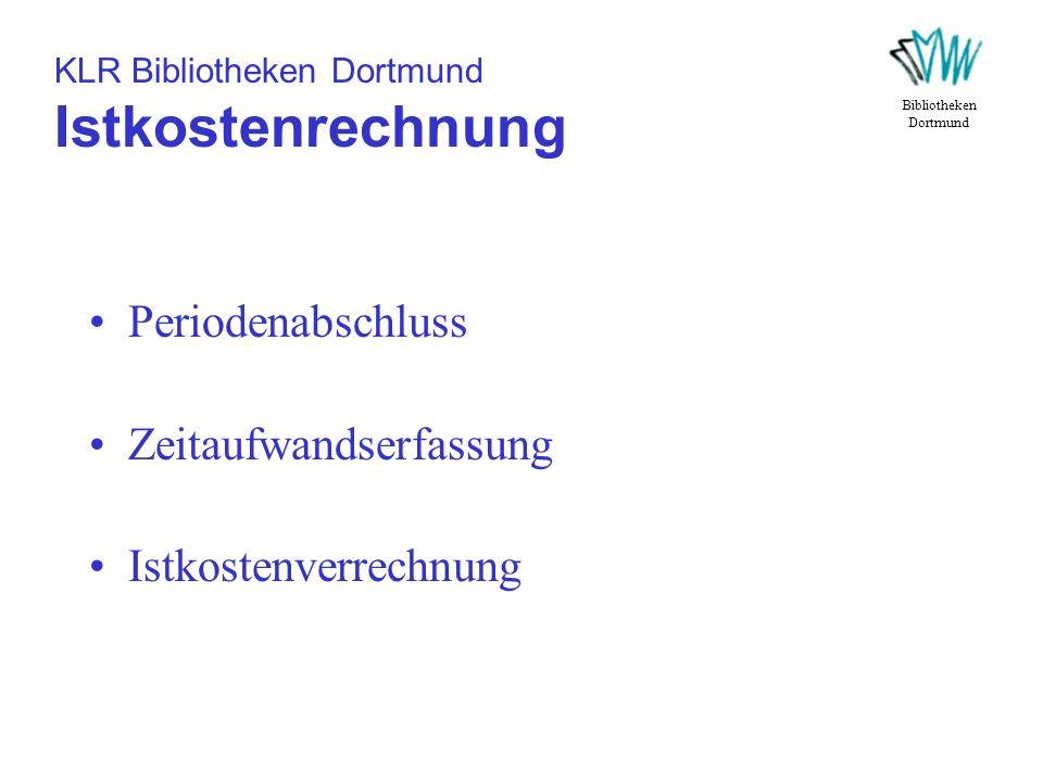 KLR Bibliotheken Dortmund Istkostenrechnung Periodenabschluss Zeitaufwandserfassung Istkostenverrechnung Bibliotheken Dortmund