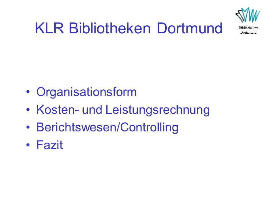 KLR Bibliotheken Dortmund Organisationsform Kosten- und Leistungsrechnung Berichtswesen/Controlling Fazit Bibliotheken Dortmund