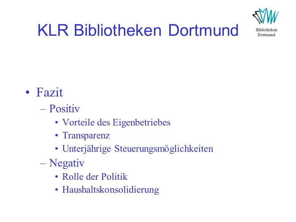 KLR Bibliotheken Dortmund Fazit –Positiv Vorteile des Eigenbetriebes Transparenz Unterjährige Steuerungsmöglichkeiten –Negativ Rolle der Politik Haush