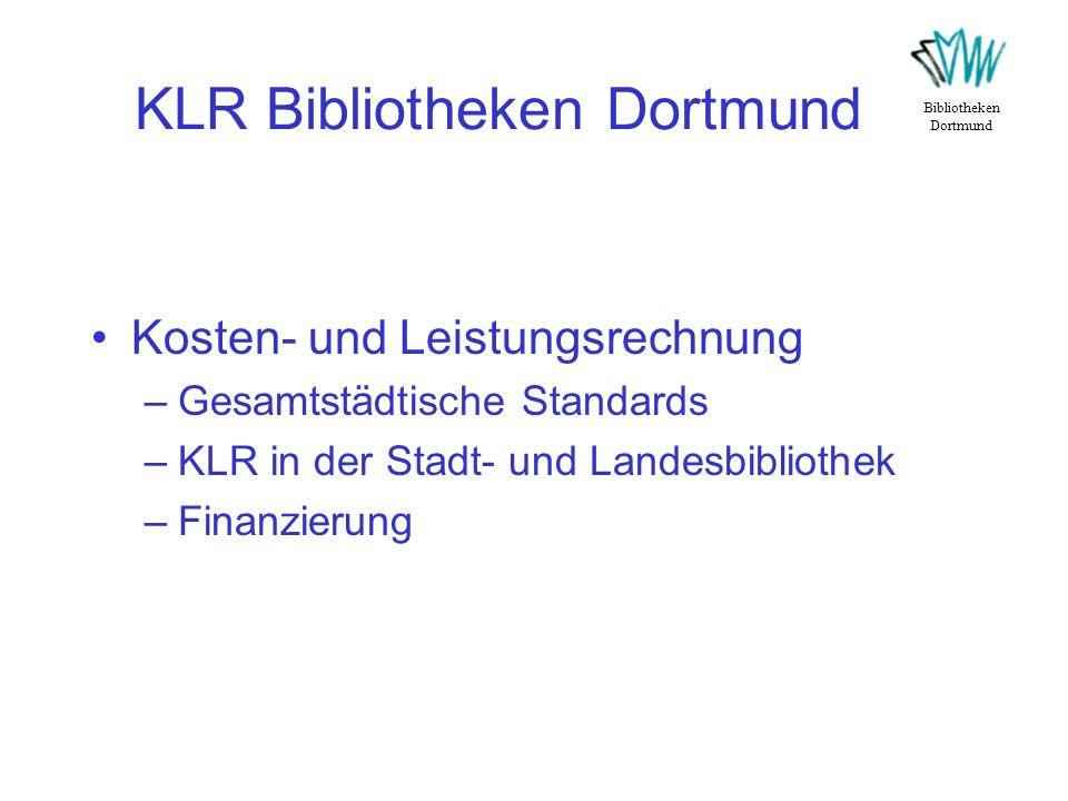 KLR Bibliotheken Dortmund Kosten- und Leistungsrechnung –Gesamtstädtische Standards –KLR in der Stadt- und Landesbibliothek –Finanzierung Bibliotheken