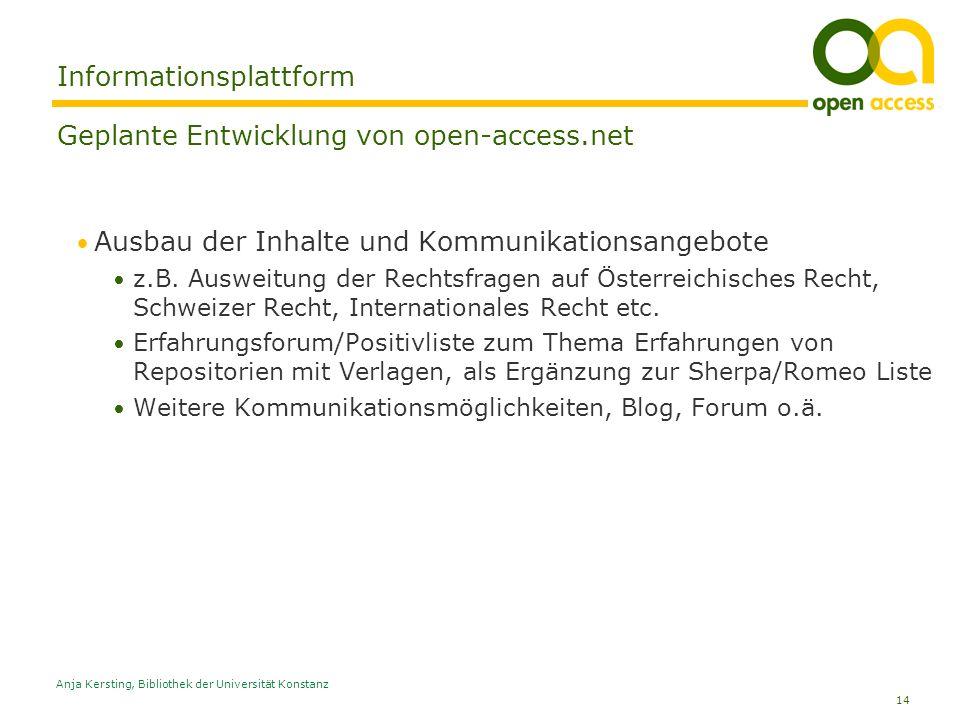 14 Anja Kersting, Bibliothek der Universität Konstanz Informationsplattform Geplante Entwicklung von open-access.net Ausbau der Inhalte und Kommunikat