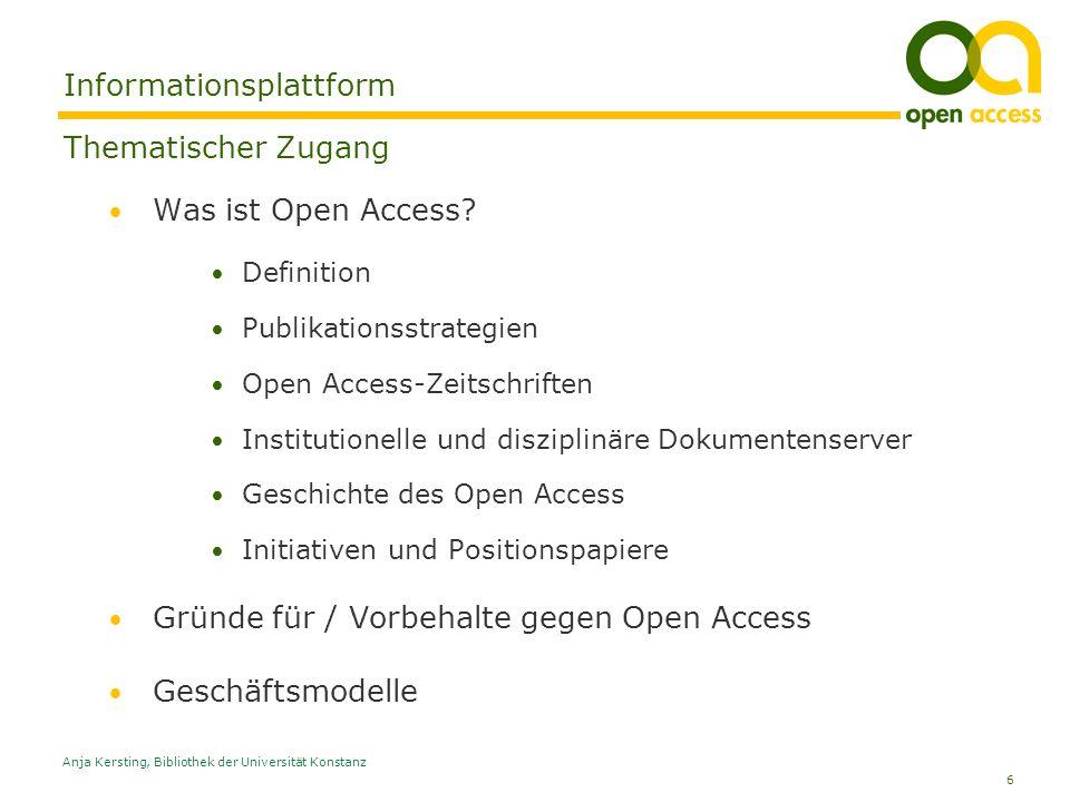 6 Anja Kersting, Bibliothek der Universität Konstanz Informationsplattform Thematischer Zugang Was ist Open Access? Definition Publikationsstrategien