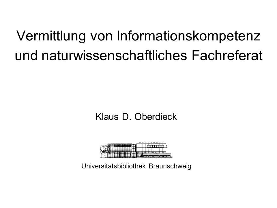 Vermittlung von Informationskompetenz und naturwissenschaftliches Fachreferat Klaus D. Oberdieck Universitätsbibliothek Braunschweig