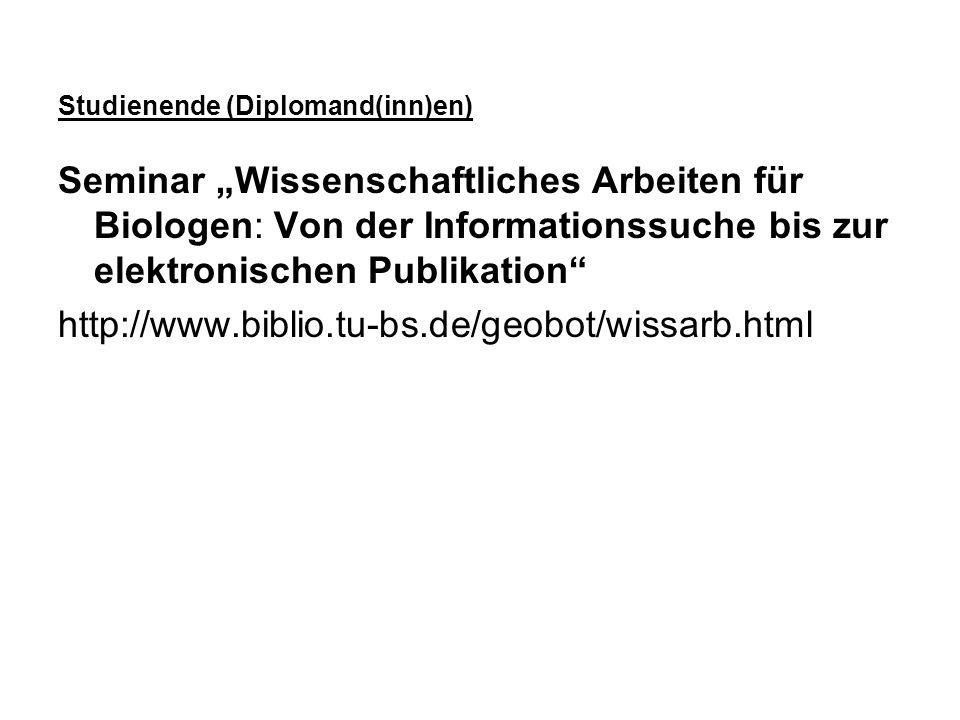 Studienende (Diplomand(inn)en) Seminar Wissenschaftliches Arbeiten für Biologen: Von der Informationssuche bis zur elektronischen Publikation http://w