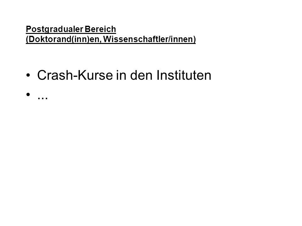 Postgradualer Bereich (Doktorand(inn)en, Wissenschaftler/innen) Crash-Kurse in den Instituten...