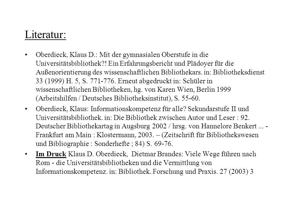 Literatur: Oberdieck, Klaus D.: Mit der gymnasialen Oberstufe in die Universitätsbibliothek?! Ein Erfahrungsbericht und Plädoyer für die Außenorientie