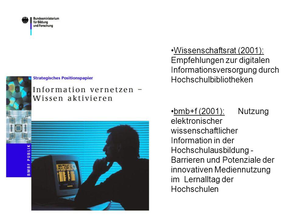 Wissenschaftsrat (2001): Empfehlungen zur digitalen Informationsversorgung durch Hochschulbibliotheken bmb+f (2001): Nutzung elektronischer wissenscha