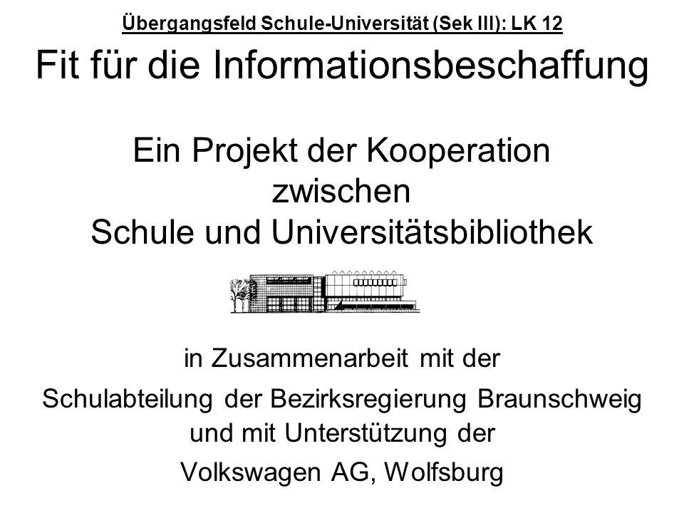 Übergangsfeld Schule-Universität (Sek III): LK 12 Fit für die Informationsbeschaffung Ein Projekt der Kooperation zwischen Schule und Universitätsbibl
