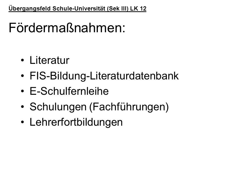 Übergangsfeld Schule-Universität (Sek III) LK 12 Fördermaßnahmen: Literatur FIS-Bildung-Literaturdatenbank E-Schulfernleihe Schulungen (Fachführungen)