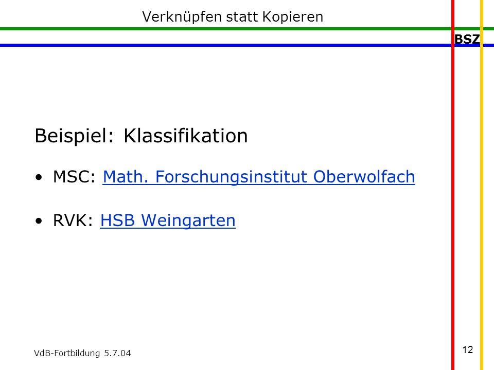 BSZ VdB-Fortbildung 5.7.04 12 Verknüpfen statt Kopieren Beispiel: Klassifikation MSC: Math.