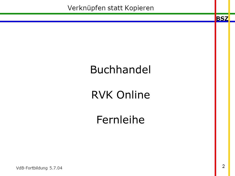 BSZ VdB-Fortbildung 5.7.04 13
