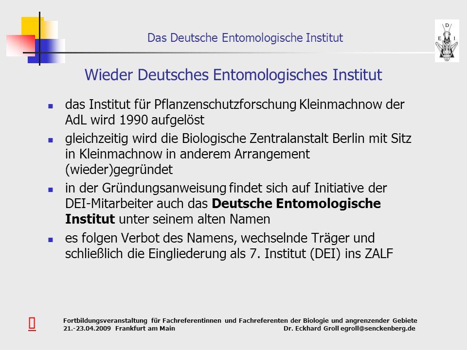 Das Deutsche Entomologische Institut Fortbildungsveranstaltung für Fachreferentinnen und Fachreferenten der Biologie und angrenzender Gebiete 21.-23.04.2009 Frankfurt am Main Dr.