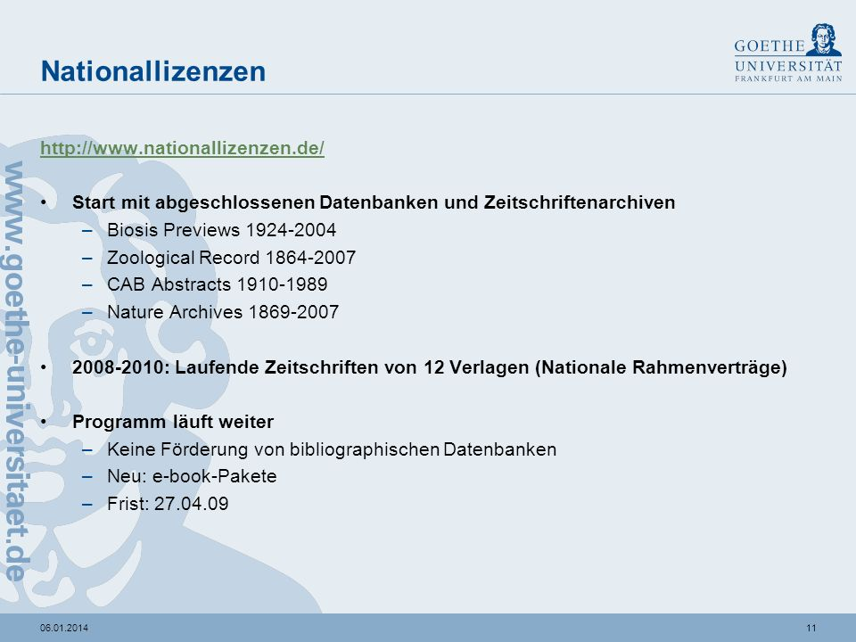 1006.01.2014 Online-Resourcen Datenbanken –CD-ROM -> Online/ppu Virtuelle Fachbibliothek –http://www.vifabio.de/ Online-Dokumente –http://edocs.ub.uni-frankfurt.de/abfrage_collections.php coll_id=18&la=dehttp://edocs.ub.uni-frankfurt.de/abfrage_collections.php coll_id=18&la=de –3.000 EUR, wissenschaftliche Hilfskraft, 10 EUR/Dokument