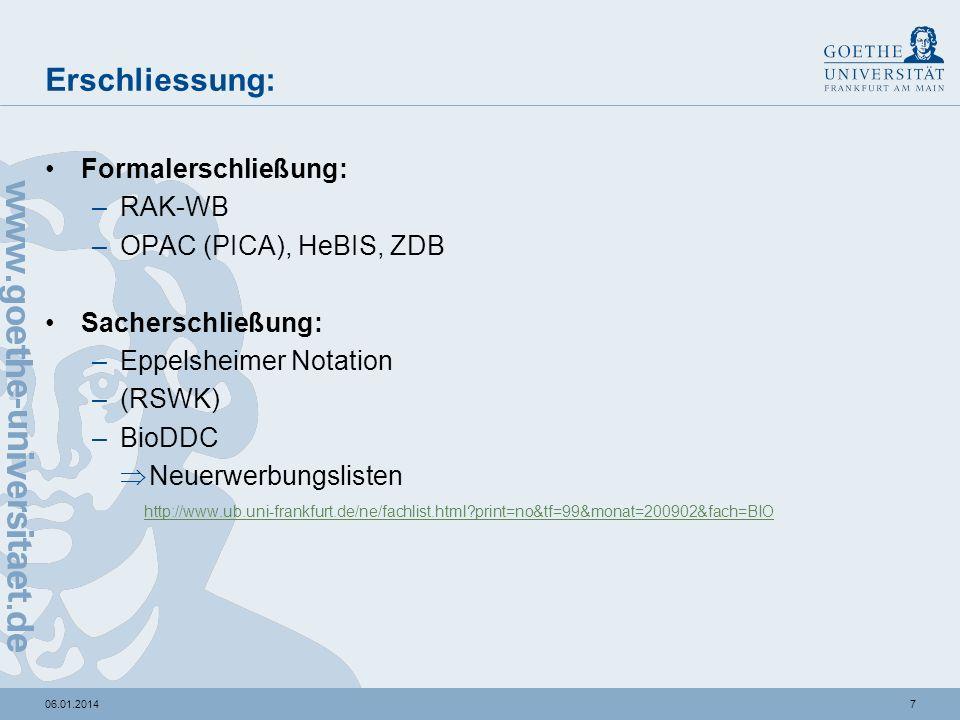706.01.2014 Erschliessung: Formalerschließung: –RAK-WB –OPAC (PICA), HeBIS, ZDB Sacherschließung: –Eppelsheimer Notation –(RSWK) –BioDDC Neuerwerbungslisten http://www.ub.uni-frankfurt.de/ne/fachlist.html?print=no&tf=99&monat=200902&fach=BIO