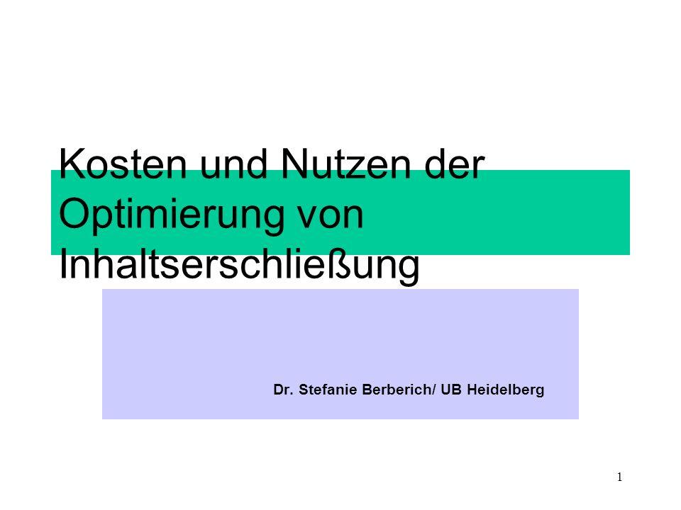 1 Kosten und Nutzen der Optimierung von Inhaltserschließung Dr. Stefanie Berberich/ UB Heidelberg