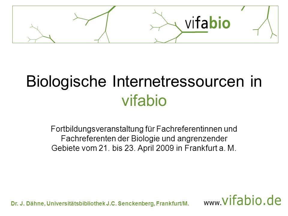 Biologische Internetressourcen in vifabio - Zusammenfassung Internetquellen-Führer von vifabio bietet: qualitätsgeprüfte Links inhaltliche Erschließung regelmäßige Überprüfung der Funktionalität vielfältige Recherchemöglichkeiten Möglichkeiten, wie Sie dieses Angebot nutzen können, folgen im nächsten Vortrag