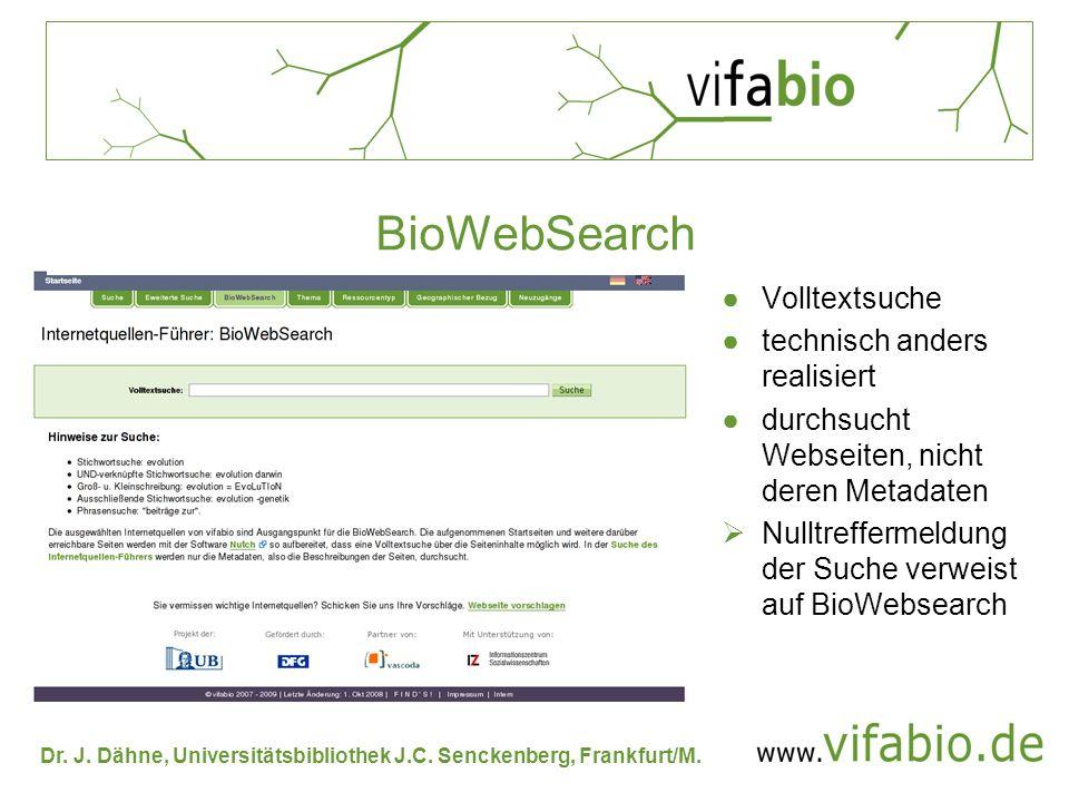 Dr. J. Dähne, Universitätsbibliothek J.C. Senckenberg, Frankfurt/M. Volltextsuche technisch anders realisiert durchsucht Webseiten, nicht deren Metada