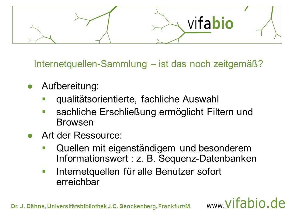 Dr. J. Dähne, Universitätsbibliothek J.C. Senckenberg, Frankfurt/M. Internetquellen-Sammlung – ist das noch zeitgemäß? Aufbereitung: qualitätsorientie