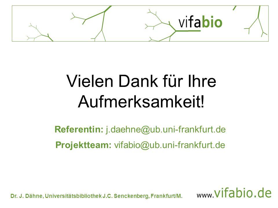 Dr. J. Dähne, Universitätsbibliothek J.C. Senckenberg, Frankfurt/M. Vielen Dank für Ihre Aufmerksamkeit! Referentin: j.daehne@ub.uni-frankfurt.de Proj