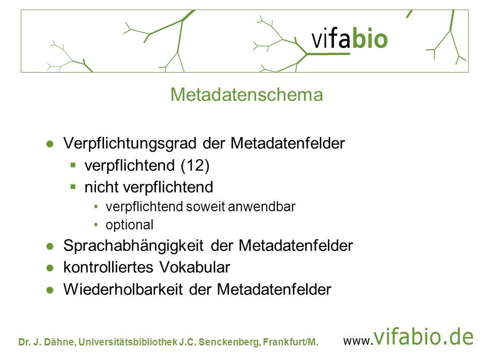 Dr. J. Dähne, Universitätsbibliothek J.C. Senckenberg, Frankfurt/M. Metadatenschema Verpflichtungsgrad der Metadatenfelder verpflichtend (12) nicht ve