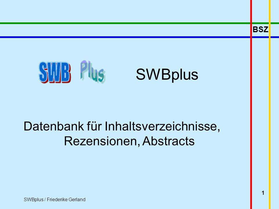 BSZ SWBplus / Friederike Gerland 1 SWBplus Datenbank für Inhaltsverzeichnisse, Rezensionen, Abstracts