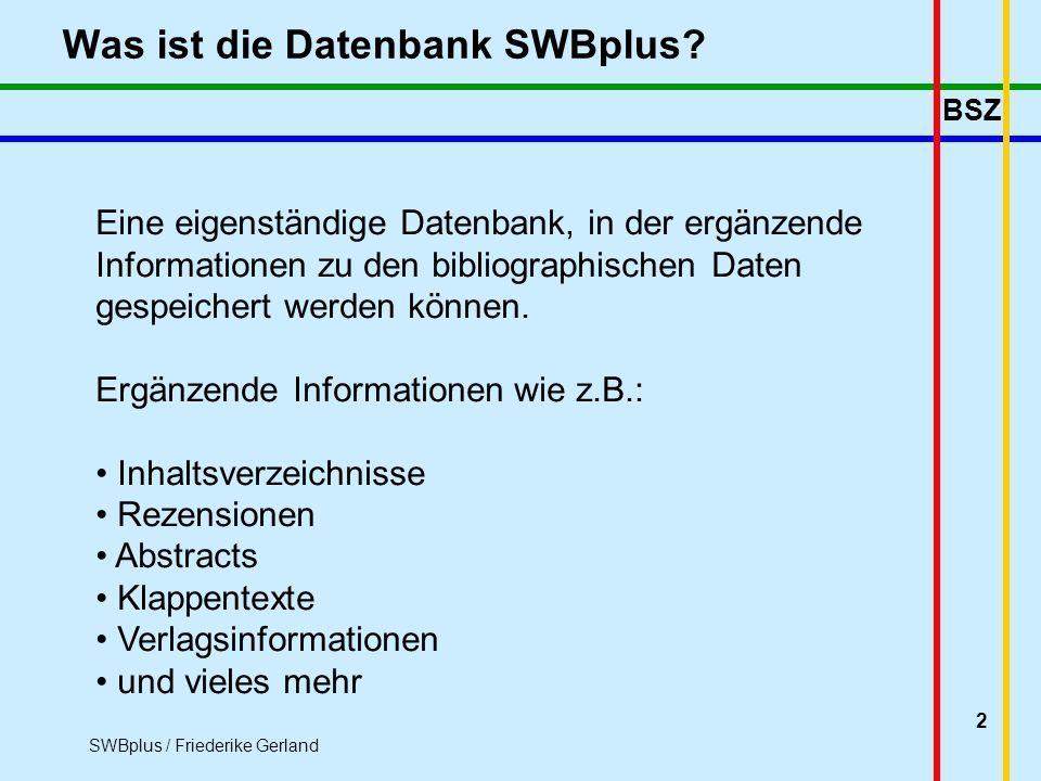 BSZ SWBplus / Friederike Gerland 2 Was ist die Datenbank SWBplus.