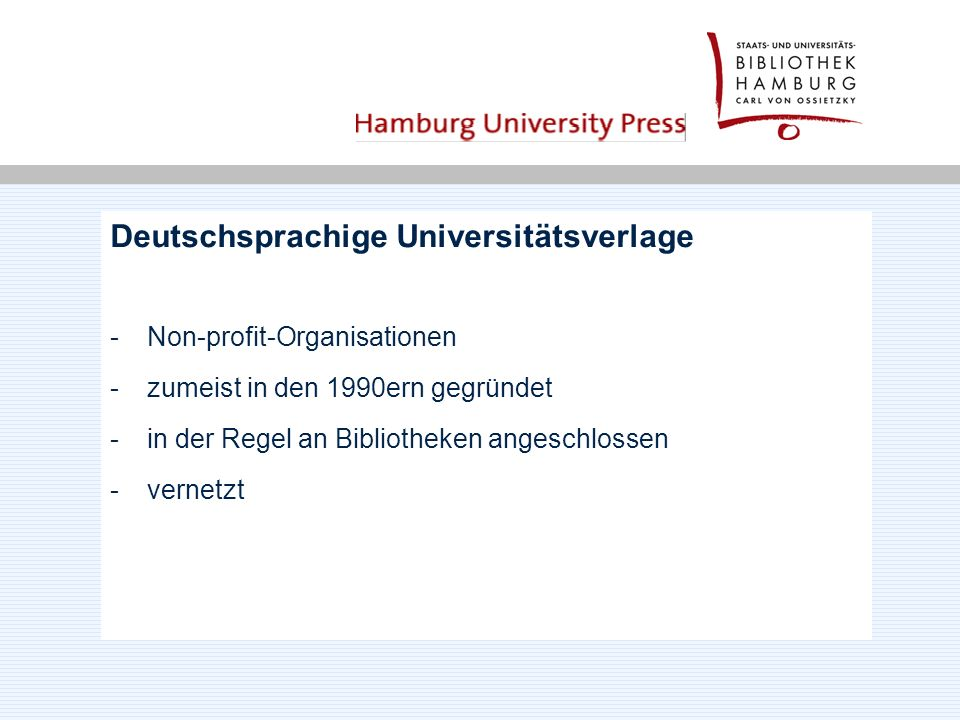 Deutschsprachige Universitätsverlage -Non-profit-Organisationen -zumeist in den 1990ern gegründet -in der Regel an Bibliotheken angeschlossen -vernetzt