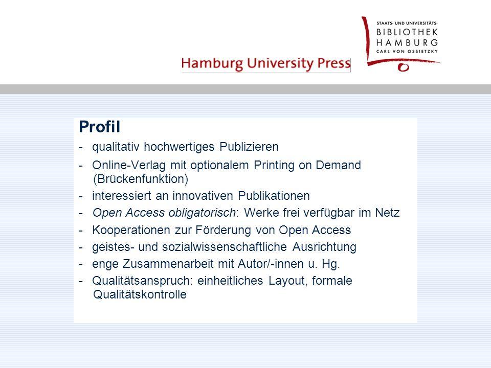 Profil - qualitativ hochwertiges Publizieren - Online-Verlag mit optionalem Printing on Demand (Brückenfunktion) - interessiert an innovativen Publikationen - Open Access obligatorisch: Werke frei verfügbar im Netz - Kooperationen zur Förderung von Open Access - geistes- und sozialwissenschaftliche Ausrichtung - enge Zusammenarbeit mit Autor/-innen u.