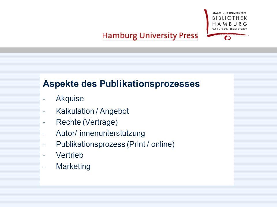 Aspekte des Publikationsprozesses - Akquise - Kalkulation / Angebot - Rechte (Verträge) - Autor/-innenunterstützung - Publikationsprozess (Print / online) - Vertrieb - Marketing
