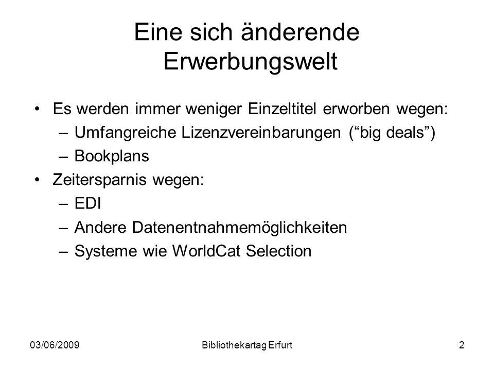 03/06/2009Bibliothekartag Erfurt2 Eine sich änderende Erwerbungswelt Es werden immer weniger Einzeltitel erworben wegen: –Umfangreiche Lizenzvereinbar
