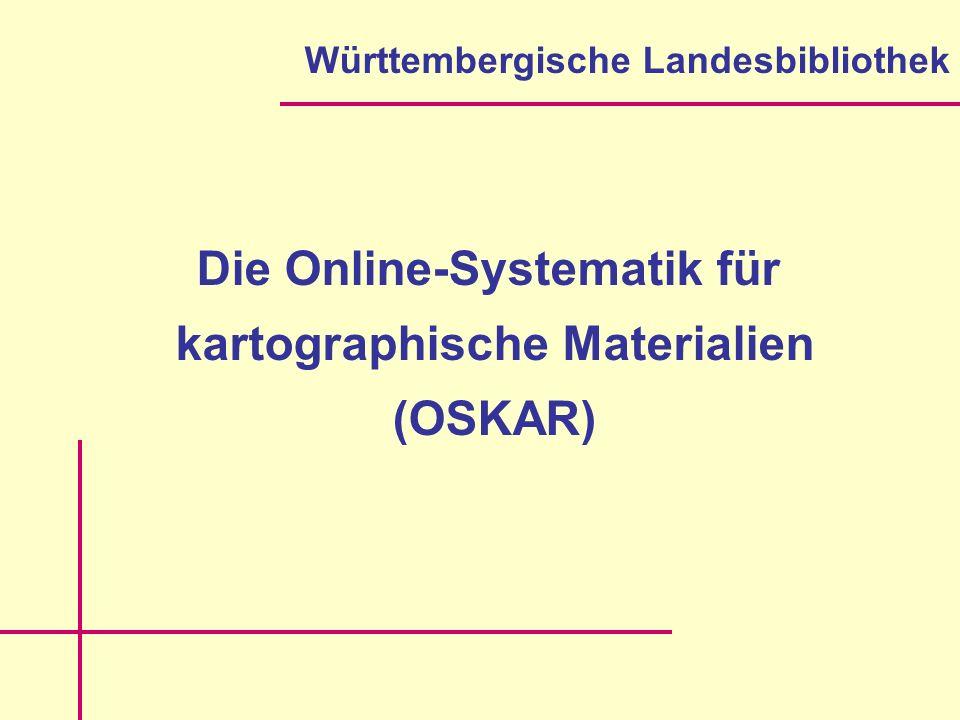 Die Online-Systematik für kartographische Materialien (OSKAR) Württembergische Landesbibliothek
