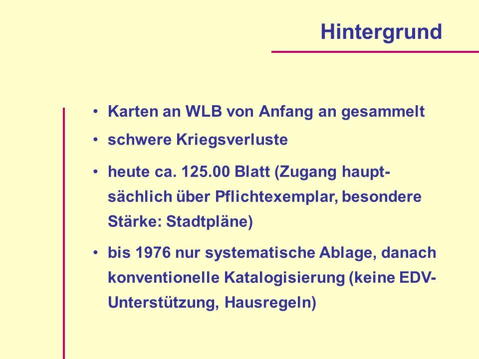 Hintergrund Karten an WLB von Anfang an gesammelt schwere Kriegsverluste heute ca. 125.00 Blatt (Zugang haupt- sächlich über Pflichtexemplar, besonder