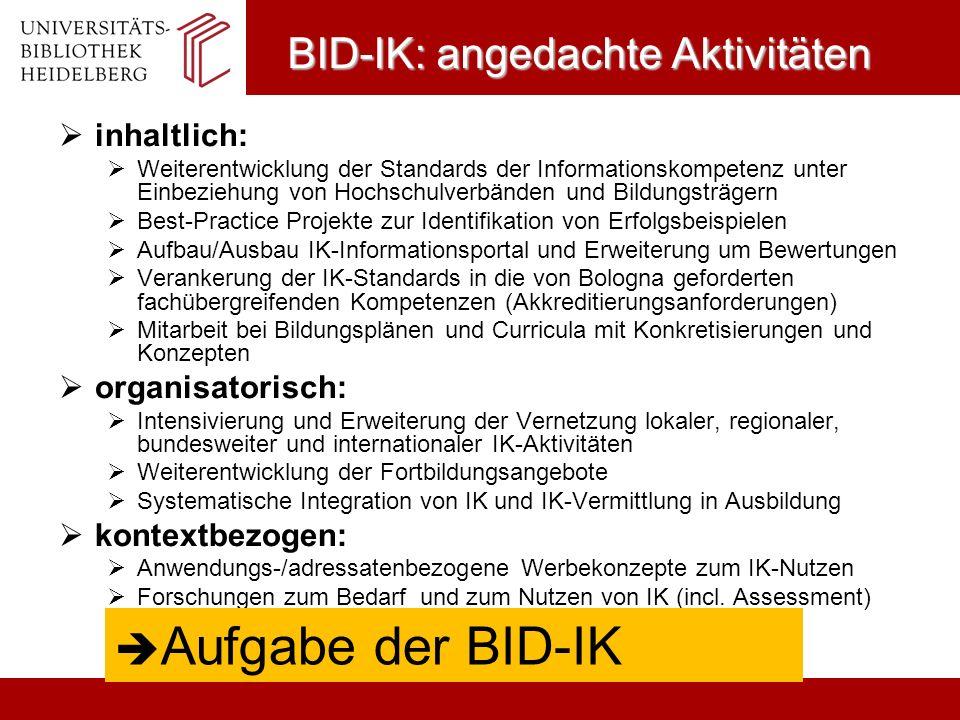 BID-IK: angedachte Aktivitäten inhaltlich: Weiterentwicklung der Standards der Informationskompetenz unter Einbeziehung von Hochschulverbänden und Bil