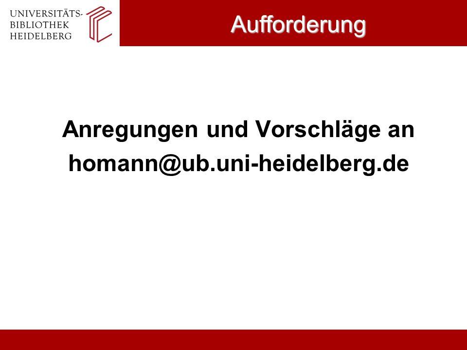 Aufforderung Anregungen und Vorschläge an homann@ub.uni-heidelberg.de