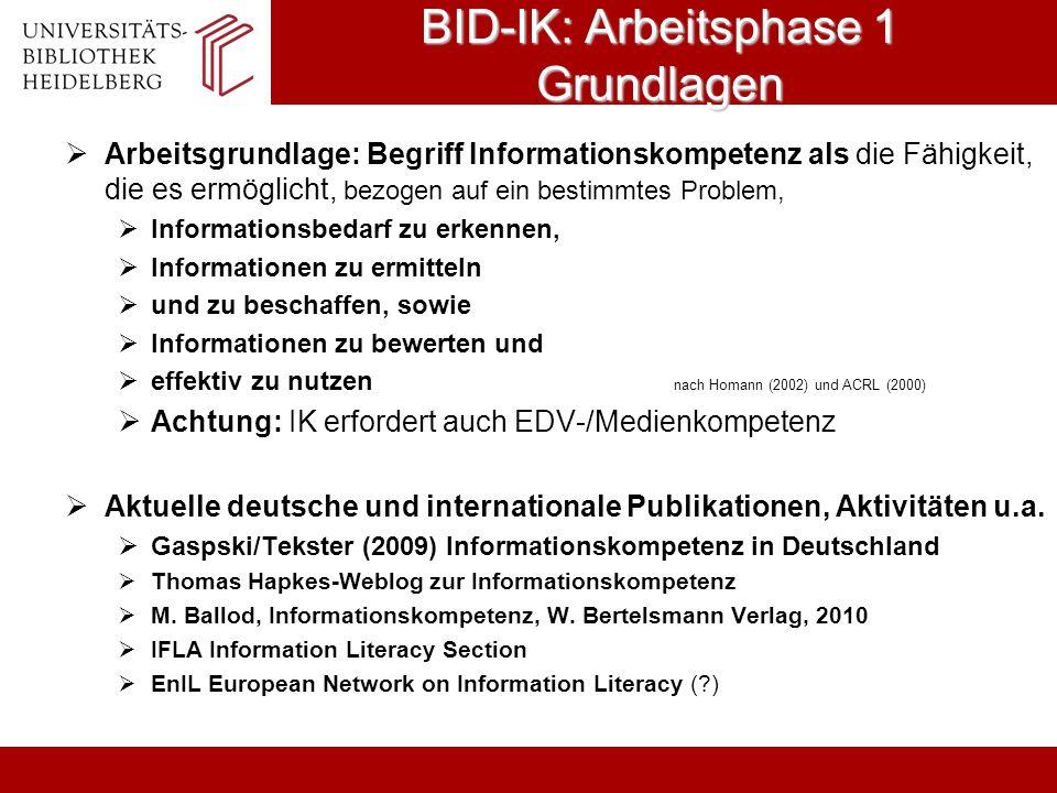 BID-IK: Arbeitsphase 1 Grundlagen Arbeitsgrundlage: Begriff Informationskompetenz als die Fähigkeit, die es ermöglicht, bezogen auf ein bestimmtes Pro